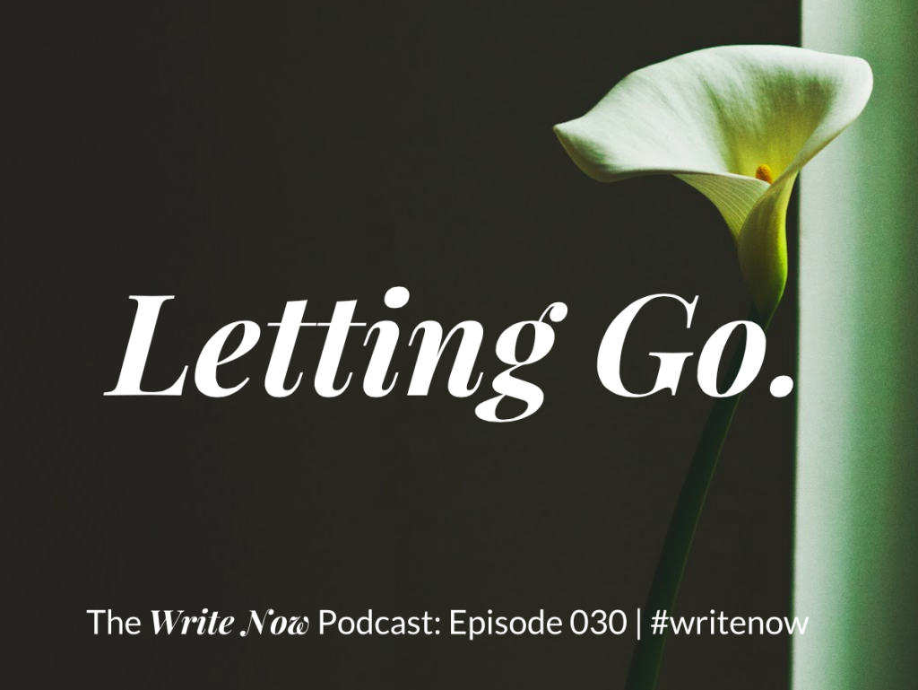 Image for Letting Go - Write Now Episode 030