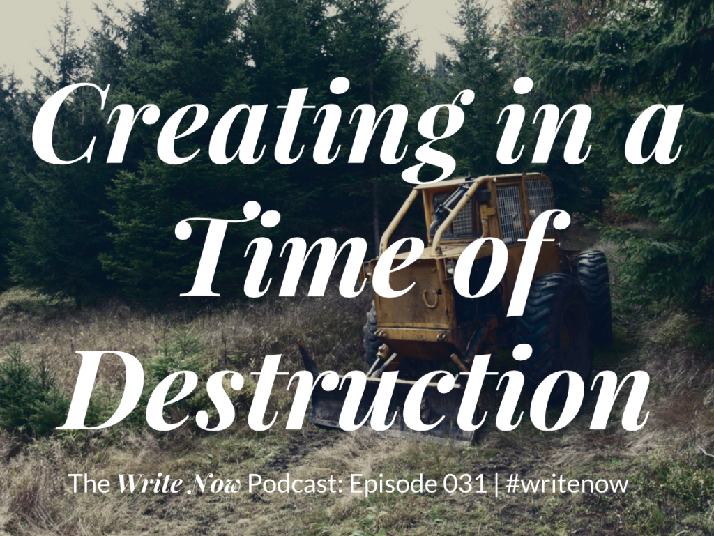 Creating in a Time of Destruction - WN 031