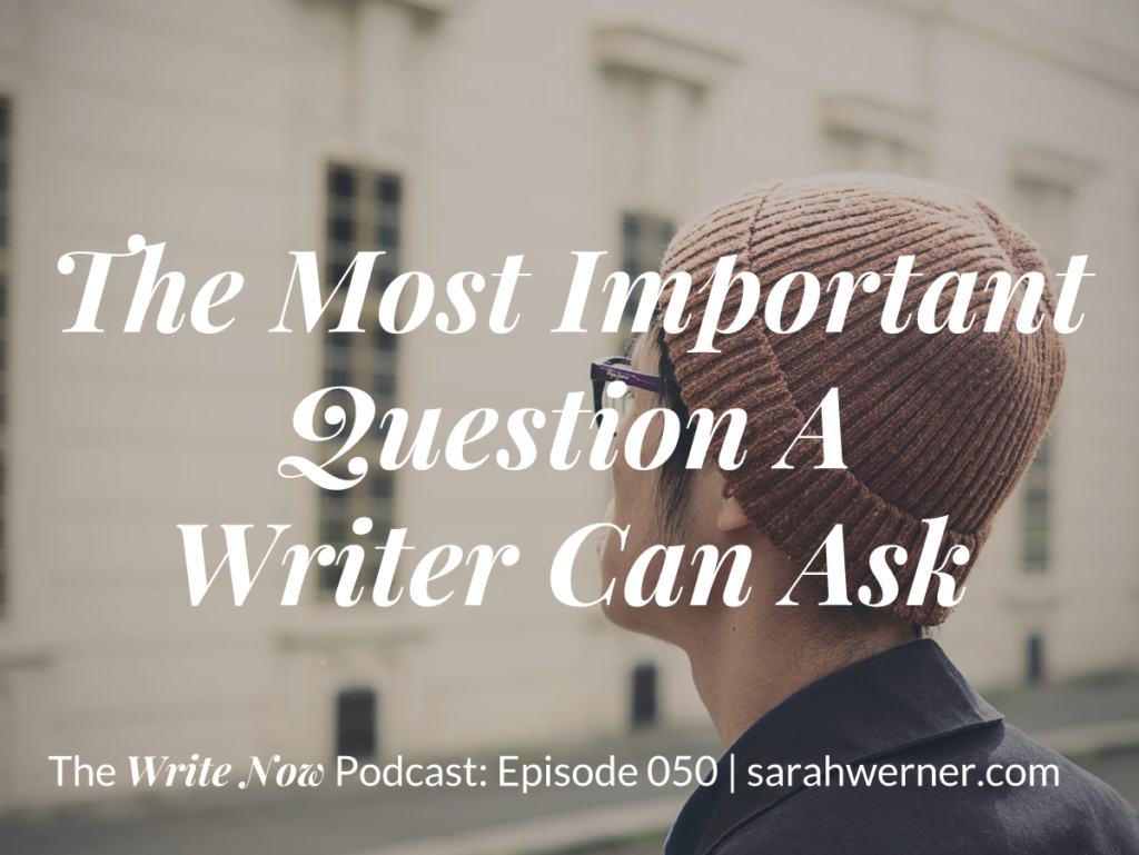 Image for The Most Important Question A Writer Can Ask