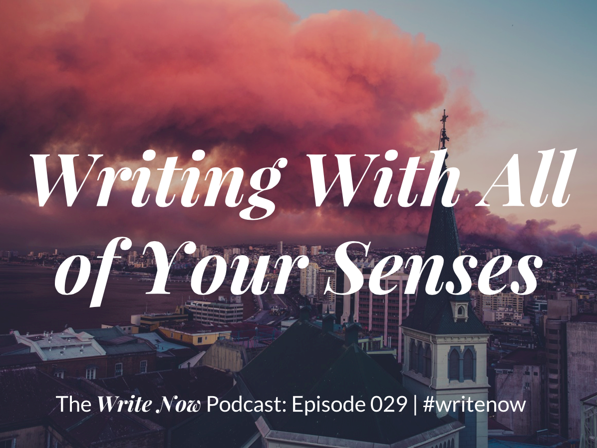 Writing With All of Your Senses – WN 029