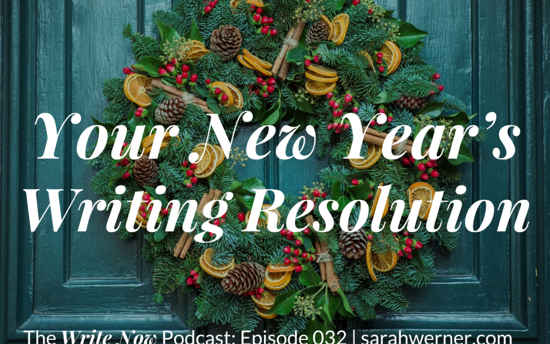 Your New Year's Writing Resolution – WN 032