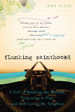 Image of Flunking Sainthood by Jana Riess