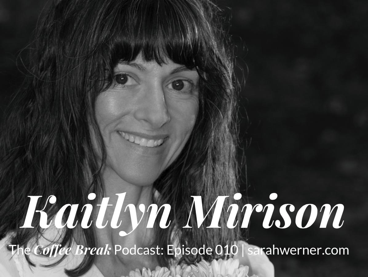 Coffee Break 010: Kaitlyn Mirison