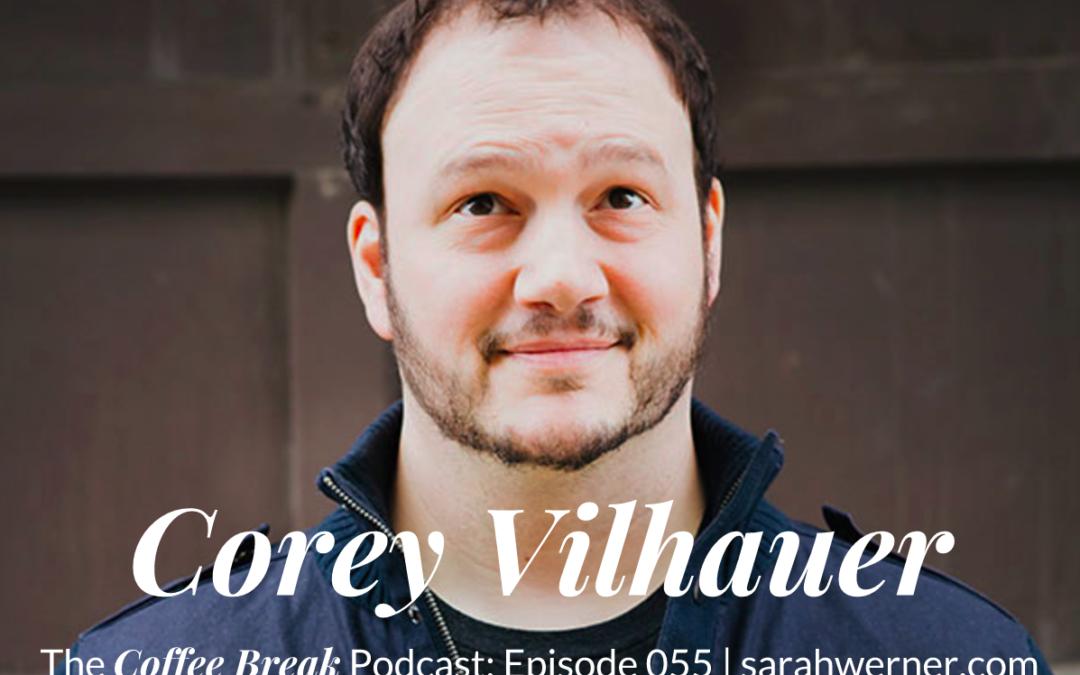 Coffee Break 055: Corey Vilhauer