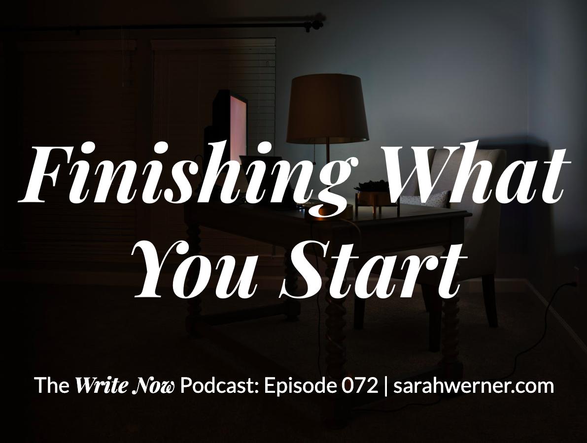 Finishing What You Start - WNP 072 | Sarah Rhea Werner